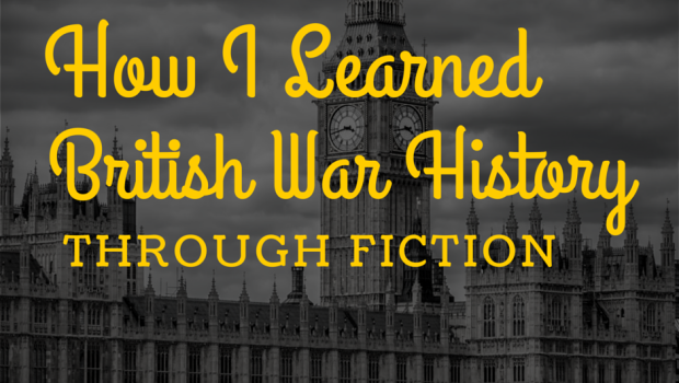 How I Learned British War History through Historical Fiction