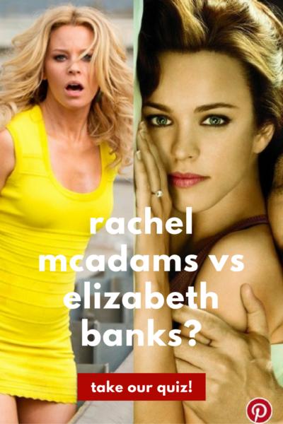 Was it Elizabeth Banks or Rachel McAdams? Take our quiz!