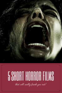 5 Short Horror Films that will really freak you out!