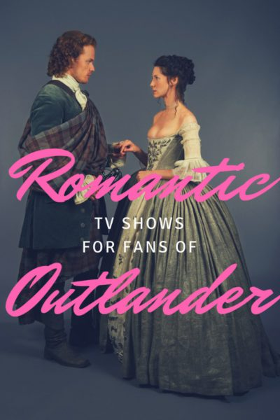 Do you miss Outlander? (Droughtlander?) Check out these romantic TV shows.